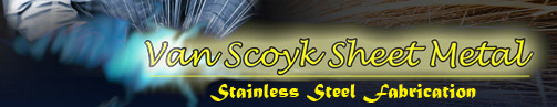 Van Scoyk Sheet Metal | Stainless Steel Fabrication
